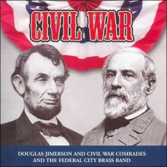 Civil War /  Douglas Jimerson, Civil War Comrades, The Federal City Brass Band. - Douglas Jimerson, Civil War Comrades, The Federal City Brass Band.