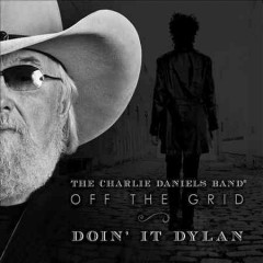 Off the grid : doin' it Dylan / The Charlie Daniels Band.