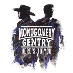 Here's to you /  Montgomery Gentry.