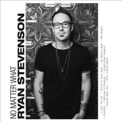 No matter what /  Ryan Stevenson. - Ryan Stevenson.