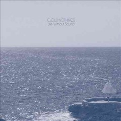 Life without sound /  Cloud Nothings.