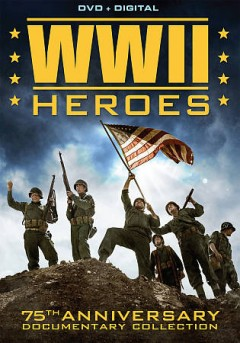 WWII heroes : 75th anniversary documentary collection [2-disc set].