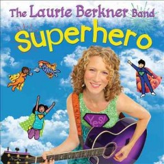 Superhero /  The Laurie Berkner Band. - The Laurie Berkner Band.