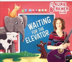 Waiting for the elevator /  the Laurie Berkner Band.