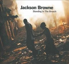 Standing in the breach /  Jackson Browne.