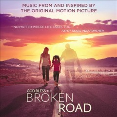 God bless the broken road : music from and inspired by the original motion picture [soundtrack].