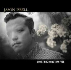 Something more than free /  Jason Isbell.
