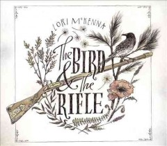 The bird & the rifle /  Lori McKenna.