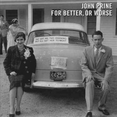 For better, or worse / John Prine
