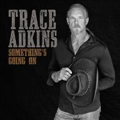 Something's going on / Trace Adkins