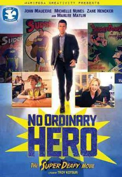 No ordinary hero : the SuperDeafy movie / Mariposa Creativity presents an association with LJM Enterprises and Worldplay, Inc. ; produced by Hilari Scarl, Doug Matejka ; screenplay by Taly Ravid ; directed by Troy Kotsur.