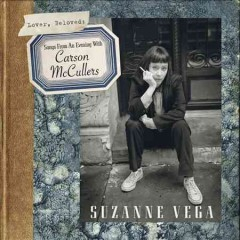 Lover, beloved : songs from an evening with Carson McCullers / Suzanne Vega. - Suzanne Vega.