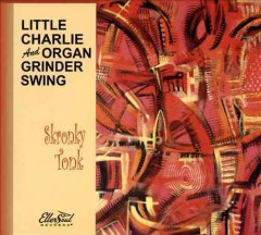 Skronky Tonk /  Little Charlie and Organ Grinder Swing. - Little Charlie and Organ Grinder Swing.
