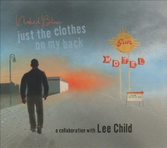 Just the clothes on my back : a collaboration with Lee Child / Naked Blue. - Naked Blue.