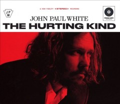The hurting kind /  John Paul White. - John Paul White.