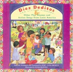 Diez deditos = Ten little fingers : & other play rhymes and action songs from Latin America / José-Luis Orozco.