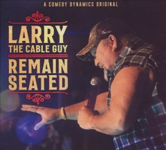 Remain seated /  Larry the Cable Guy. - Larry the Cable Guy.