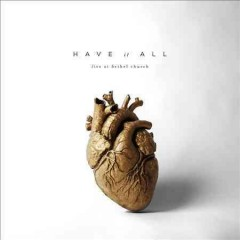 Have it all : live / at Bethel Music. - at Bethel Music.