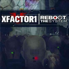 Reboot: The system /  XFactor1.