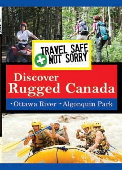 Travel safe, not sorry : Discover rugged Canada.