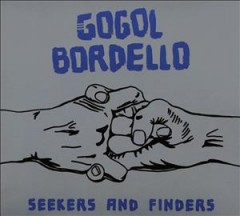Seekers and Finders /  Gogol Bordello.