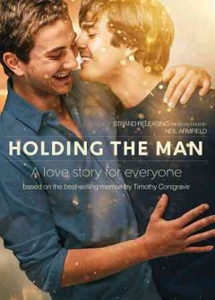 Holding the man /  Screen Australia, Goal Post Film, Snow Republic present ; in association with Screen NSW and Film Victoria ; a Goalpost Pictures production ; in association with HTM Production ; directed by Neil Armfield ; produced by Kylie Du Fresne ; screenplay by Tommy Murphy.