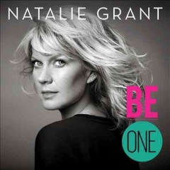 Be one /  Natalie Grant.