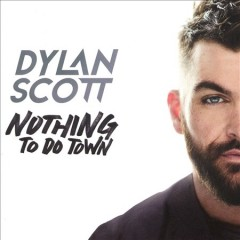Nothing to Do Town /  Dylan Scott.
