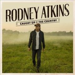 Caught up in the country /  Rodney Atkins.
