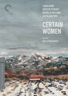 Certain women /  [director], Kelly Reichardt. - [director], Kelly Reichardt.