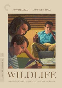 Wildlife /  Paul Dano, director, screenwriter ; Zoe Kazan, screenwriter.