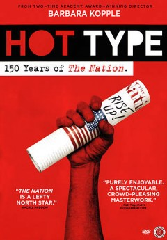 Hot type : 150 years of The Nation / a Cabin Creek Films production ; produced and directed by Barbara Kopple ; producer, Suzanne Mitchell. - a Cabin Creek Films production ; produced and directed by Barbara Kopple ; producer, Suzanne Mitchell.