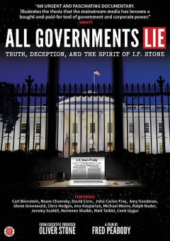 All governments lie : truth, deception, and the spirit of I.F. Stone / White Pine Pictures presents from executive producer Oliver Stone a film by Fred Peabody ; director, Fred Peabody ; producers, Peter Raymont, Andrew Munger, Steve Ord. - White Pine Pictures presents from executive producer Oliver Stone a film by Fred Peabody ; director, Fred Peabody ; producers, Peter Raymont, Andrew Munger, Steve Ord.