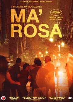 Ma' Rosa /  a film by Brillante Mendoza. - a film by Brillante Mendoza.