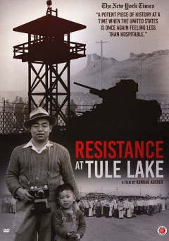 Resistance at Tule Lake /  Labheart Media and Life or Liberty present ; director, writer, editor, Konrad Aderer. - Labheart Media and Life or Liberty present ; director, writer, editor, Konrad Aderer.