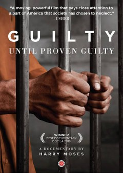 Guilty until proven guilty : a documentary / produced, written and directed by Harry Moses. - produced, written and directed by Harry Moses.
