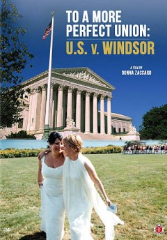 To a more perfect union : U.S. v. Windsor / a film by Donna Zaccaro. - a film by Donna Zaccaro.