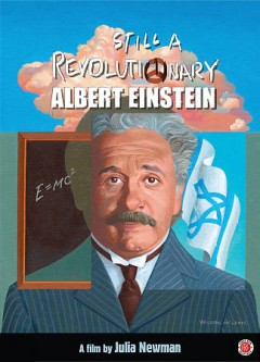 Albert Einstein : still a revolutionary / a film by Julia Newman. - a film by Julia Newman.