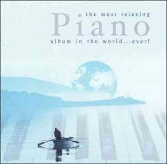The most relaxing piano album in the world-- ever!