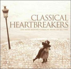 Classical heartbreakers : the most moving classical music of all time.