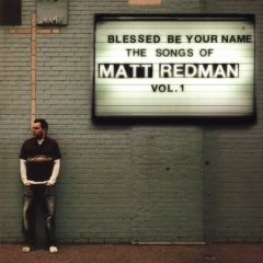 Blessed be your name : the songs of Matt Redman : Volume 1.