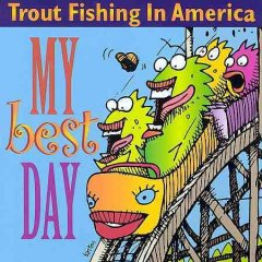 My best day /  Trout Fishing In America. - Trout Fishing In America.
