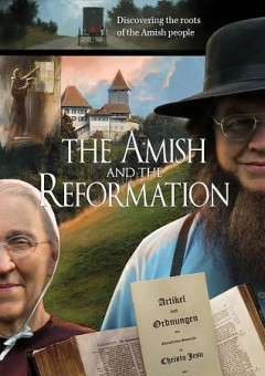 The Amish and the Reformation /  Thorn Crown Project ; produced by Joseph & Stacie Graber.
