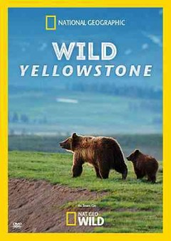 Wild Yellowstone /  produced by Brain Farm for National Geographic Channels. - produced by Brain Farm for National Geographic Channels.