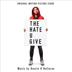 The hate u give : orginal motion picture score / Dustin O'Halloran. - Dustin O'Halloran.