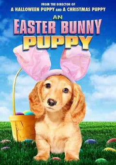 An Easter bunny puppy /  Fun Family Features presents ; written by Sebastian Dinwiddie ; produced by Marco Colombo and Kathy Logan ; directed by Mary Crawford. - Fun Family Features presents ; written by Sebastian Dinwiddie ; produced by Marco Colombo and Kathy Logan ; directed by Mary Crawford.