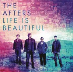 Life is beautiful /  the Afters. - the Afters.