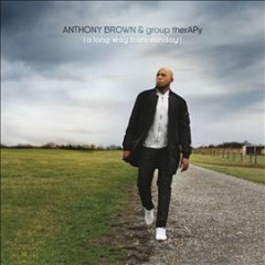 A long way from Sunday /  Anthony Brown & Group Therapy. - Anthony Brown & Group Therapy.