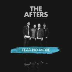 Fear no more /  the Afters. - the Afters.