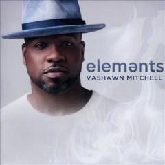Elements /  Vashawn Mitchell. - Vashawn Mitchell.
